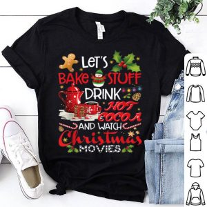 Pretty Let's Bake Stuff Drink Hot Cocoa And Watch Christmas Movies sweater