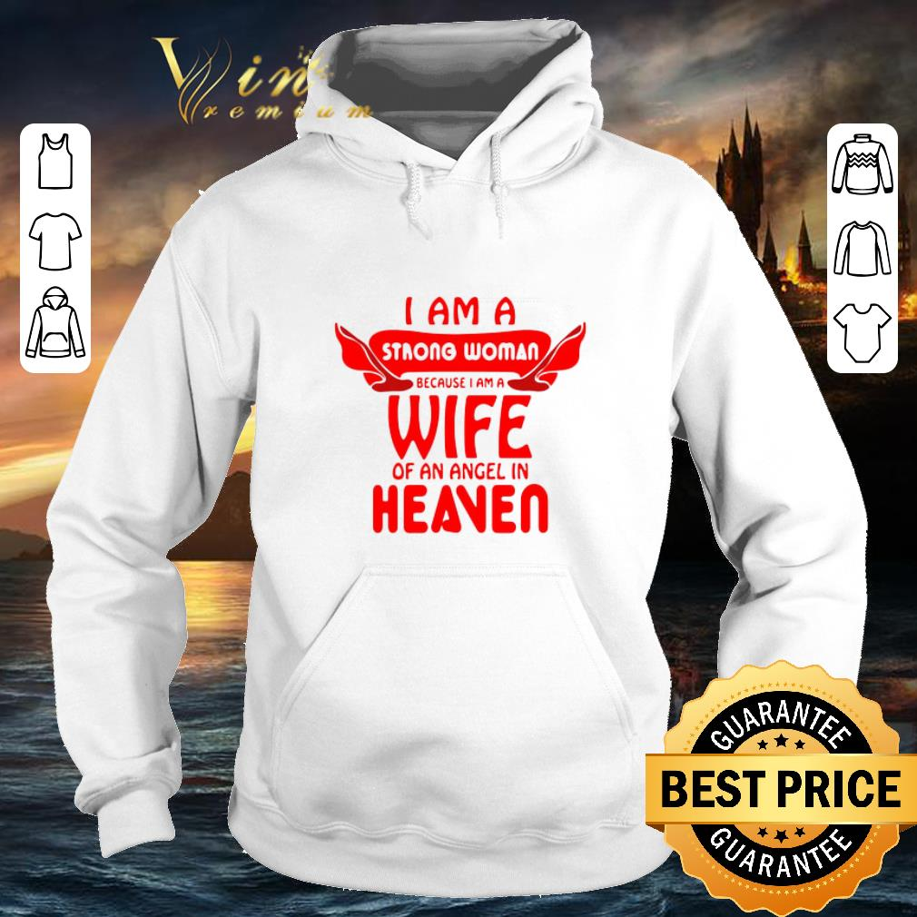 Top I am a strong woman because i am a wife of an angel in heaven shirt 4 - Top I am a strong woman because i am a wife of an angel in heaven shirt