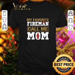 Top My favorite fireman calls me mom shirt