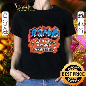 Top Ramo if art is a crime may god forgive me shirt