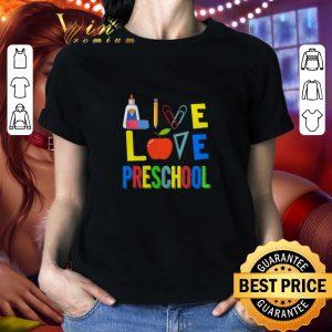 Top Teacher Apple Live love preschool shirt