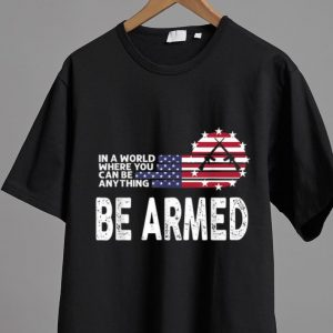 Great In World Where You Can Be Anything Be Armed American Flag shirt