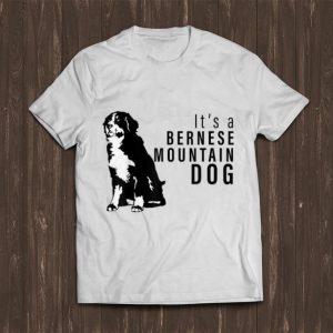 Nice It's A Bernese Mountain Dog - Dog Lovers shirt