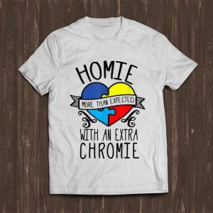 Premium Homie More Than Expected With An Extra Chromie shirt