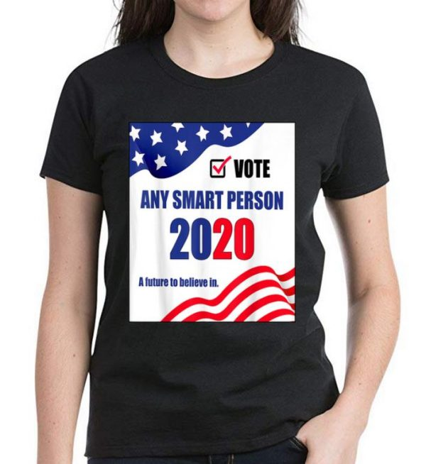 Premium Vote Any Smart Person 2020 A Future To Believe In shirt