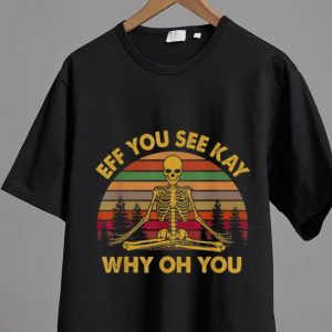 Pretty Vintage Eff You See Kay Why Oh You Yogas Skeleton shirt