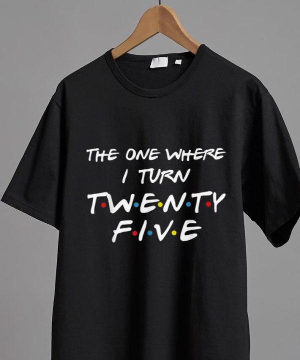Awesome The One Where I Turn Twenty Five shirt