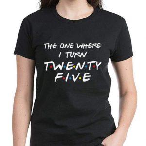 Awesome The One Where I Turn Twenty Five shirt 2