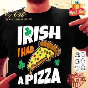 Irish I Had Pizza St. Patrick's Day Funny Pizza Gift shirt
