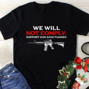 Nice We will not comply support gun sanctuaries shirt