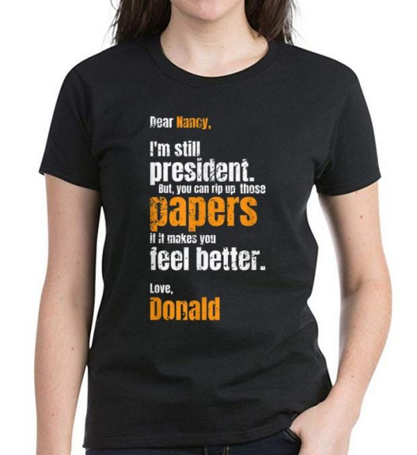 Original Fuck Nancy Pelosi Dear Nancy Donald Trump Is Still President shirt