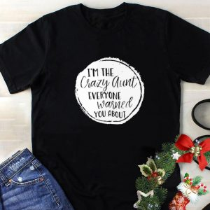 Original I'm the crazy aunt everyone warned you about shirt