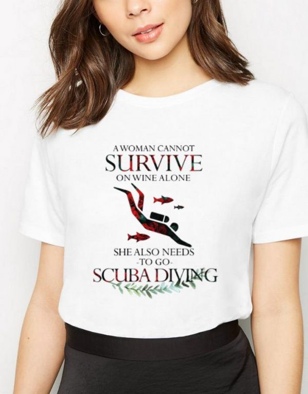 Premium A Woman Cannot Survive On Wine Alone She Also Needs Scuba Diving shirt