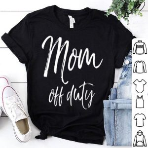 Awesome Nice Funny Mother's Day Gift For Tired Moms Cute Mom Off Duty shirt