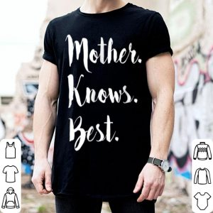 Nice Mother Knows Best Tee Mom Day Gift shirt