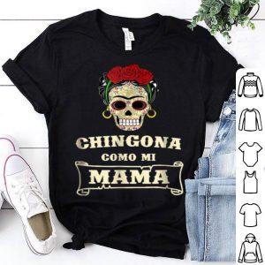 Original Chingona Como Mi Mama Frida Calavera Feminista Camisa shirt