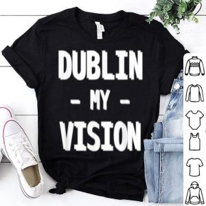 Original Dublin My Vision Green St Saint Patricks Day shirt