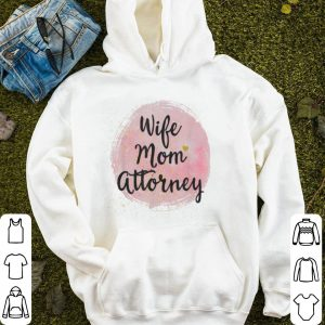 Original Wife Mom Attorney Funny Mother's Day Gift For Mama shirt