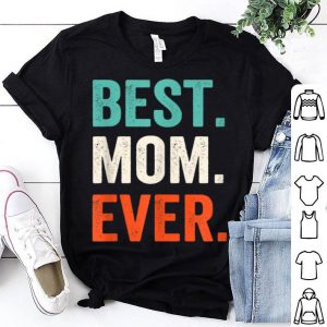 Premium Mothers Day Funny Best Mom Ever Tee Mommy Mama Son Daughter shirt