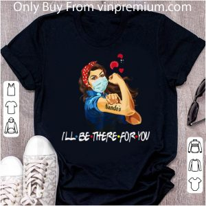 Awesome Strong Woman Nando's I'll Be There For You Covid-19 shirt