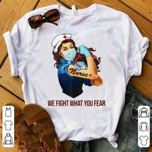 Hot Strong Nurse Tattoo We Fight What You Fear shirt
