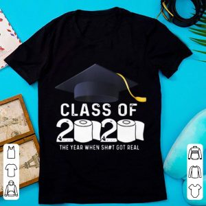 Premium Toilet Paper Class Of 2020 The Year When Shit Got Real Graduation shirt