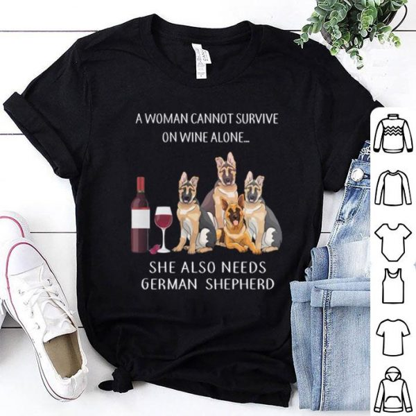 A woman cannot survive in wine alone she also needs German Shepherd shirt