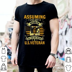 Assuming i was just a woman was your first mistake US veteran shirt