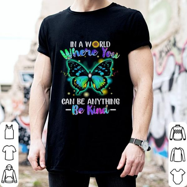 Butterfly in a world where you can be anything be kind sunflower shirt