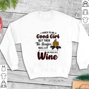 Camping I tried to be a good girl but then the bonfire was lit wine shirt