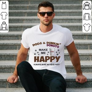 Dogs & Dunkin' Donuts happy humans shirt