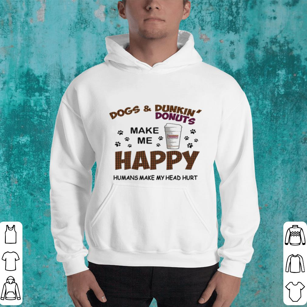 Dogs Dunkin Donuts happy humans shirt 4 - Dogs & Dunkin' Donuts happy humans shirt