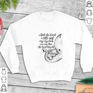 Elephants And she loved a little girl very much she loved hersell shirt