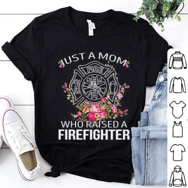 Flowers Just a mom who raised a firefighter logo shirt