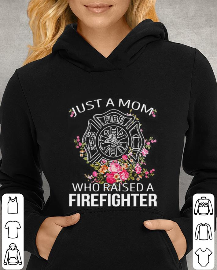 Flowers Just a mom who raised a firefighter logo shirt 4 - Flowers Just a mom who raised a firefighter logo shirt