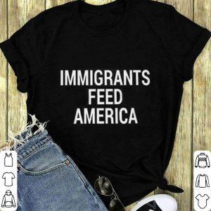 Immigrants feed America shirt