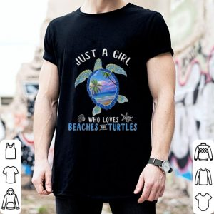 Just a girl who loves beaches and turtles shirt