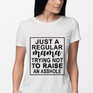 Just a regular mama trying not to raise an asshole shirt 2