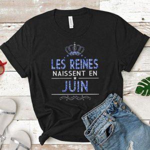 Les Reines Naissent en Juin shirt