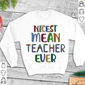 Nicest mean teacher ever shirt