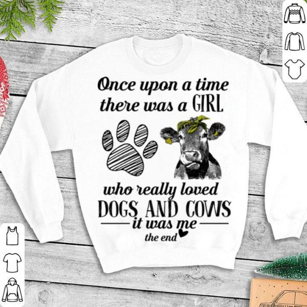 Once upon a time there was a girl who really loved dogs and cows shirt