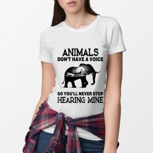 Elephant Animals don't have a voice so you'll never stop hearing mine shirt 2