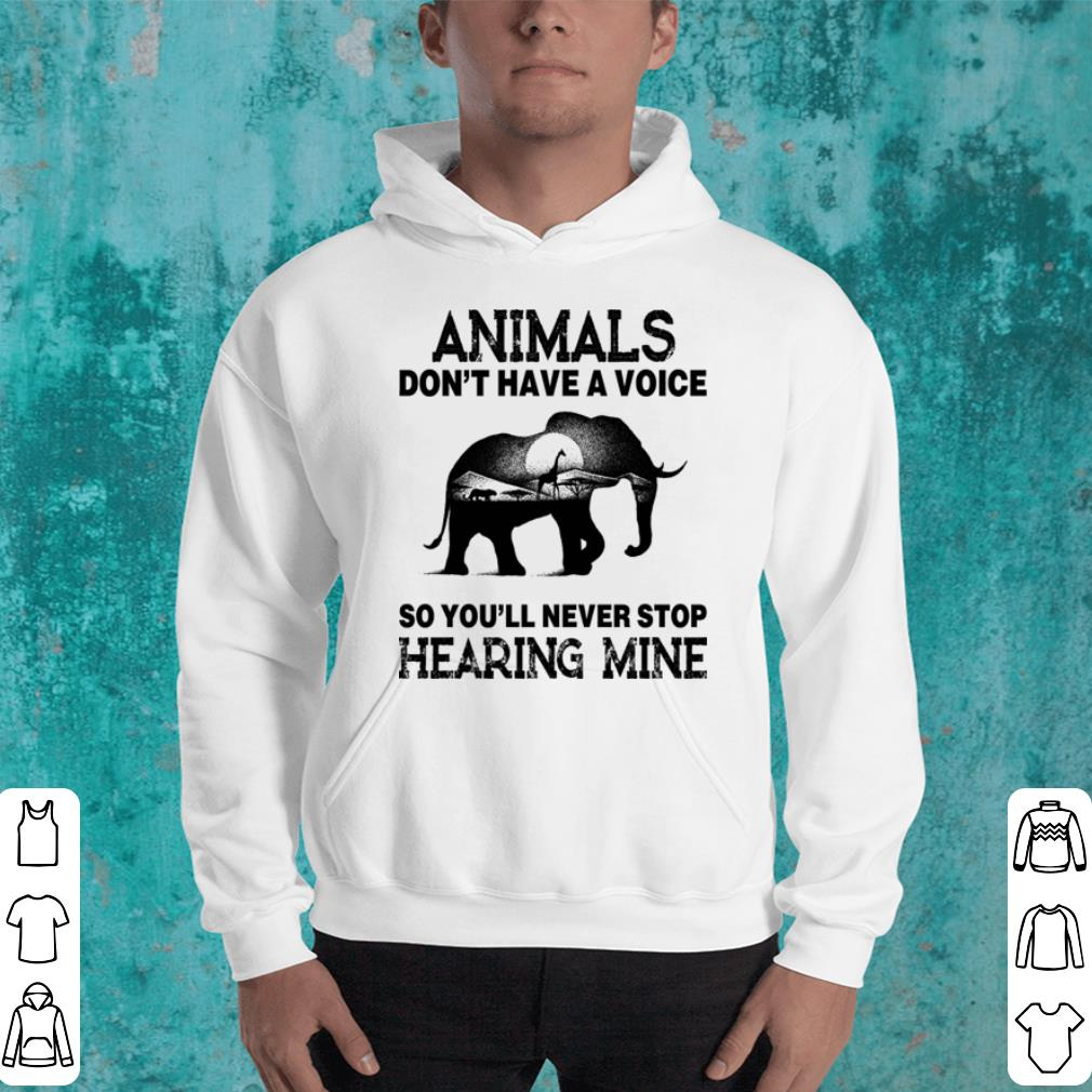 Elephant Animals don t have a voice so you ll never stop hearing mine shirt 4 - Elephant Animals don't have a voice so you'll never stop hearing mine shirt