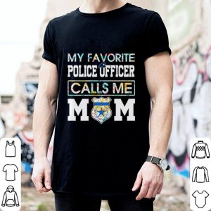 Flowers My favorite police officer calls me mom shirt
