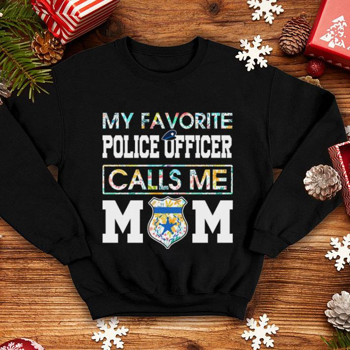 Flowers My favorite police officer calls me mom shirt 4 - Flowers My favorite police officer calls me mom shirt