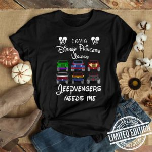 Mickey Avengers I am a Disney princess unless Jeepvengers needs me shirt