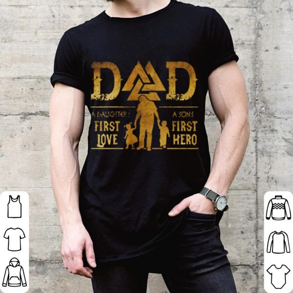 Viking Dad A Daughter's First Love A Son's First Hero shirt