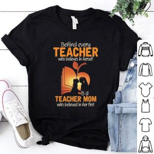 Behind every teacher who believes in herself is a teacher mom who believed in her first shirt