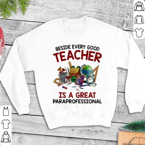 Beside every good teacher is a great paraprofessional shirt