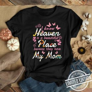 Butterfly i know heaven is a beautiful place because they have my mom shirt